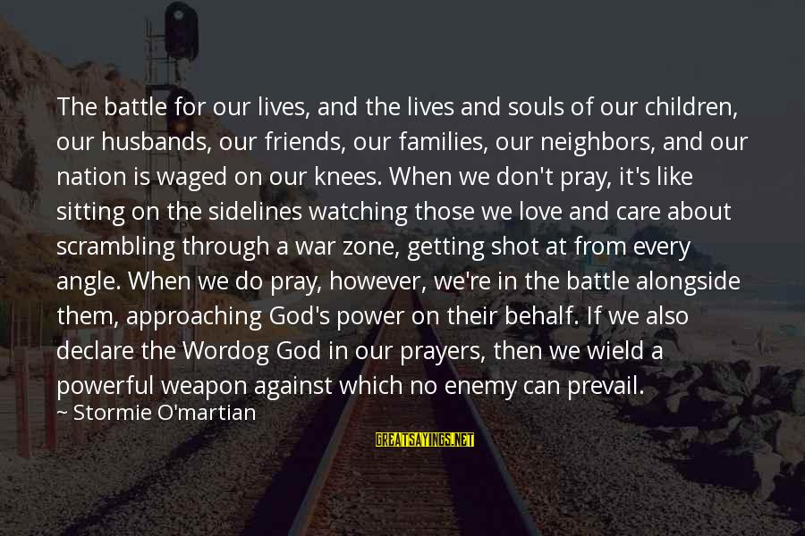 Bible Interpretation Sayings By Stormie O'martian: The battle for our lives, and the lives and souls of our children, our husbands,