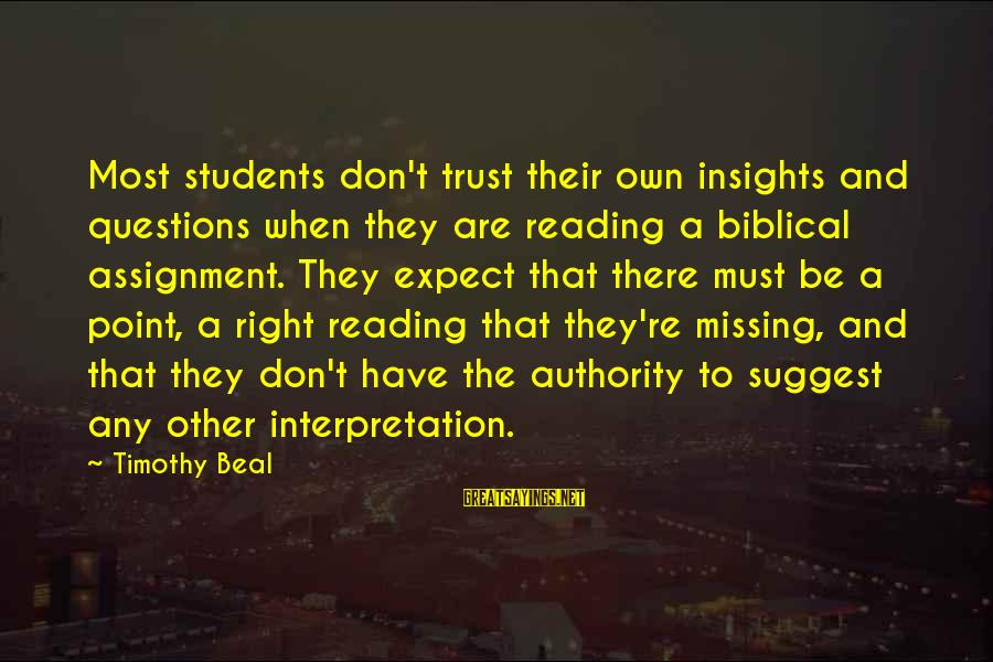 Bible Interpretation Sayings By Timothy Beal: Most students don't trust their own insights and questions when they are reading a biblical