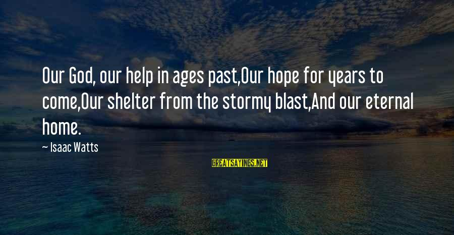 Bible Payback Sayings By Isaac Watts: Our God, our help in ages past,Our hope for years to come,Our shelter from the