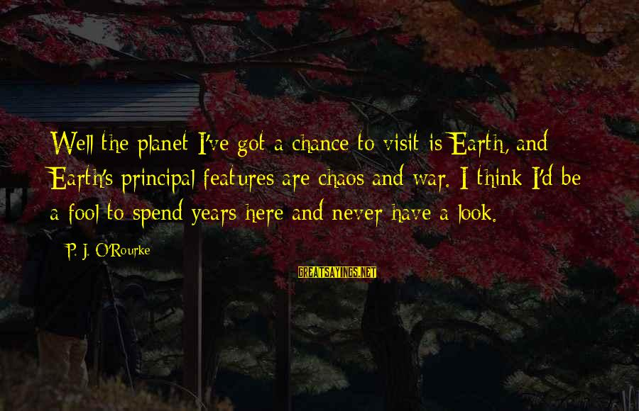 Bible Payback Sayings By P. J. O'Rourke: Well the planet I've got a chance to visit is Earth, and Earth's principal features
