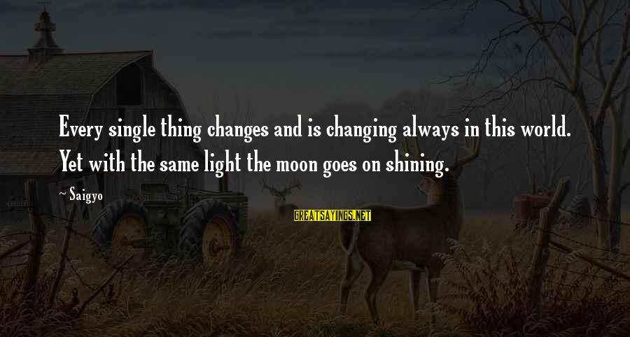 Bible Payback Sayings By Saigyo: Every single thing changes and is changing always in this world. Yet with the same