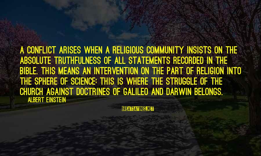 Bible Truthfulness Sayings By Albert Einstein: A conflict arises when a religious community insists on the absolute truthfulness of all statements