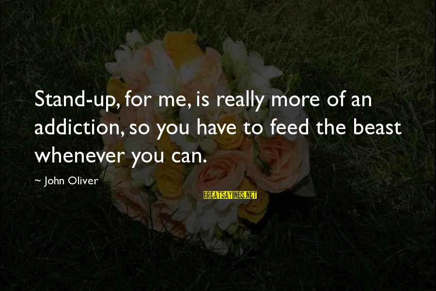 Bible Truthfulness Sayings By John Oliver: Stand-up, for me, is really more of an addiction, so you have to feed the