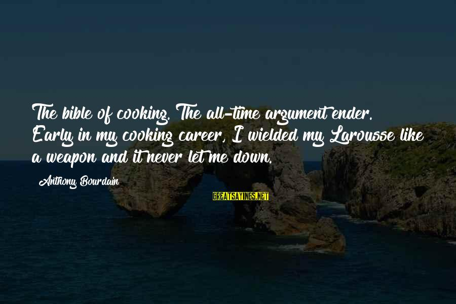 Bible Weapons Sayings By Anthony Bourdain: The bible of cooking. The all-time argument ender. Early in my cooking career, I wielded