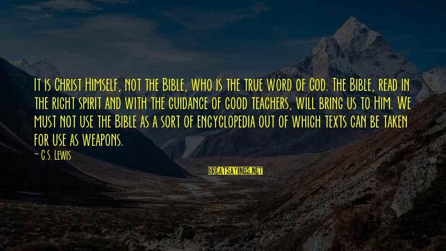 Bible Weapons Sayings By C.S. Lewis: It is Christ Himself, not the Bible, who is the true word of God. The