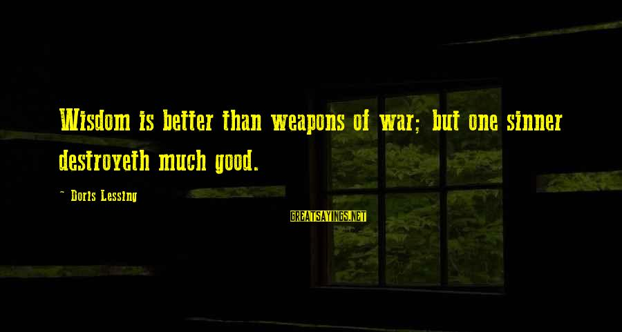 Bible Weapons Sayings By Doris Lessing: Wisdom is better than weapons of war; but one sinner destroyeth much good.