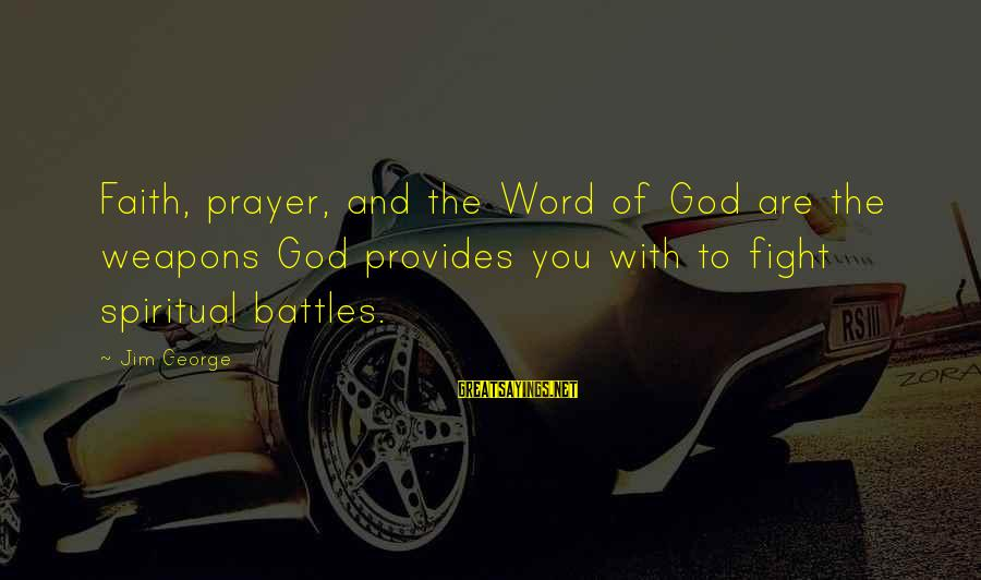 Bible Weapons Sayings By Jim George: Faith, prayer, and the Word of God are the weapons God provides you with to