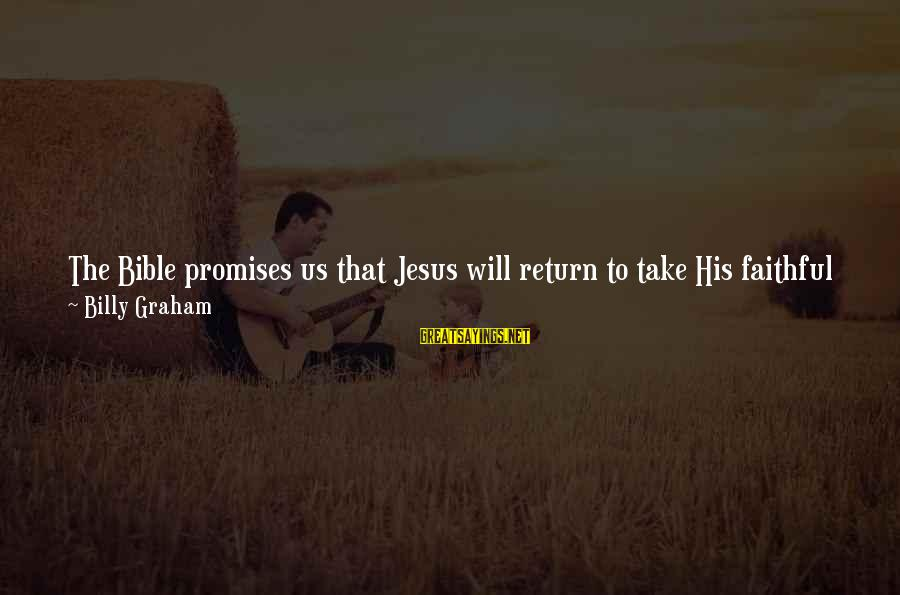 Bible Wrath Of God Sayings By Billy Graham: The Bible promises us that Jesus will return to take His faithful followers with Him