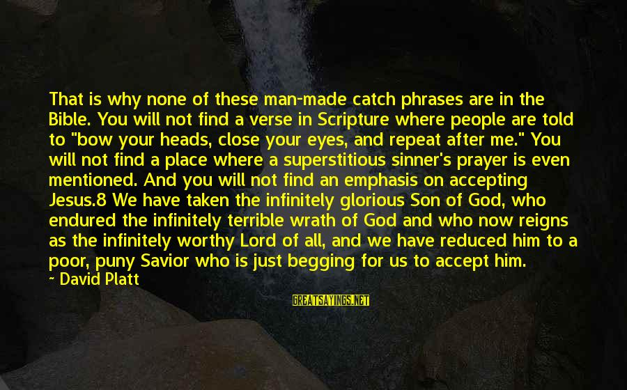 Bible Wrath Of God Sayings By David Platt: That is why none of these man-made catch phrases are in the Bible. You will
