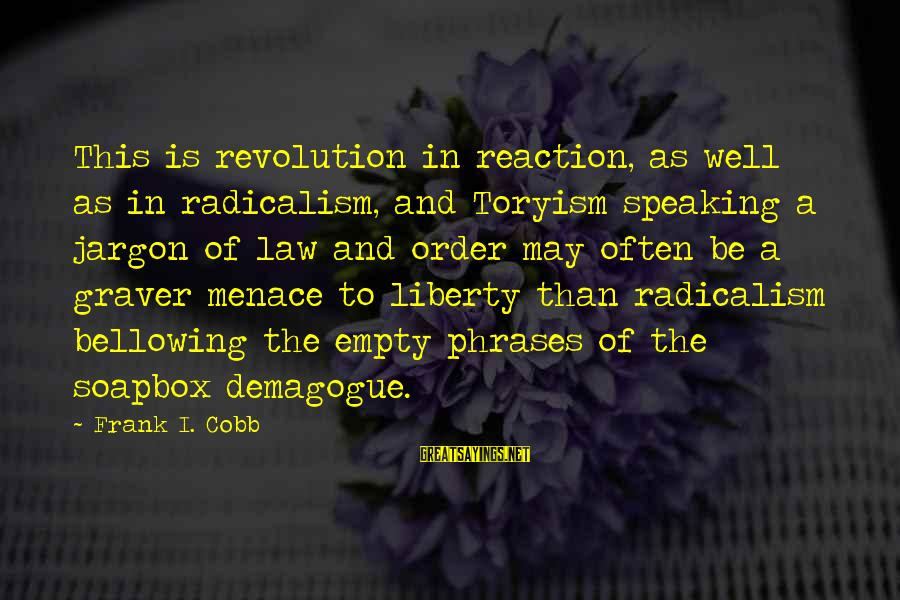 Bible Wrath Of God Sayings By Frank I. Cobb: This is revolution in reaction, as well as in radicalism, and Toryism speaking a jargon