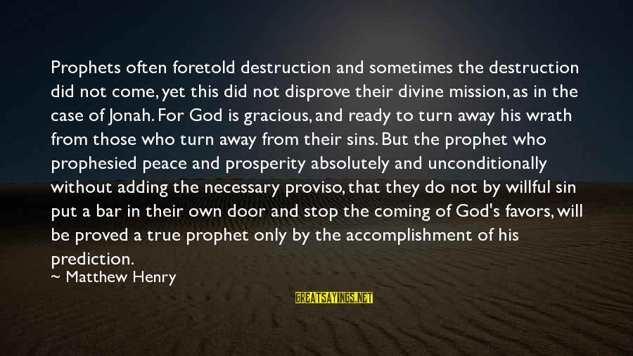 Bible Wrath Of God Sayings By Matthew Henry: Prophets often foretold destruction and sometimes the destruction did not come, yet this did not