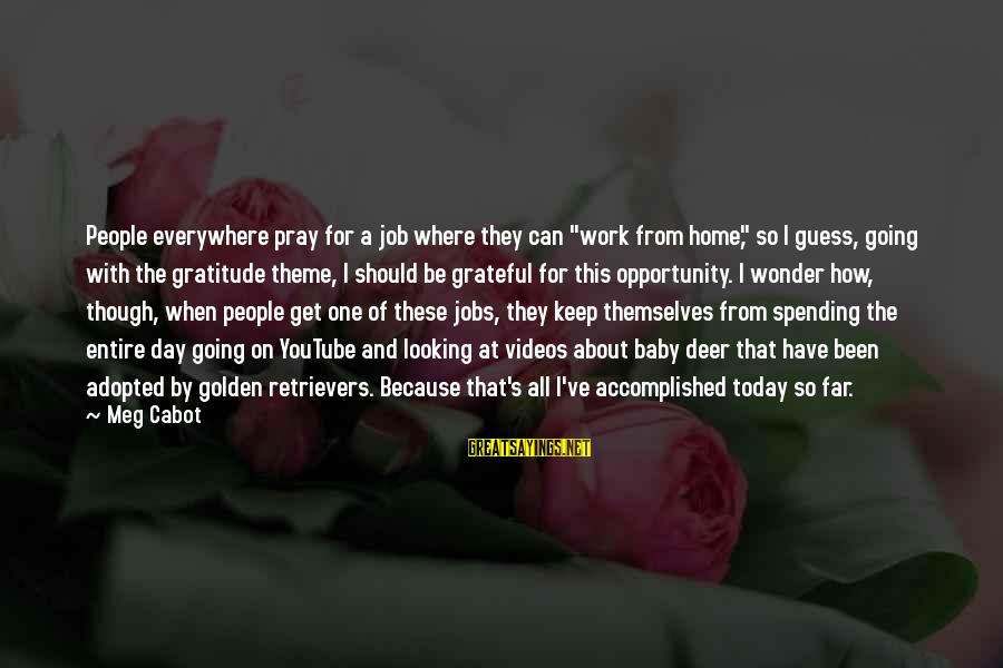 """Bible Wrath Of God Sayings By Meg Cabot: People everywhere pray for a job where they can """"work from home,"""" so I guess,"""