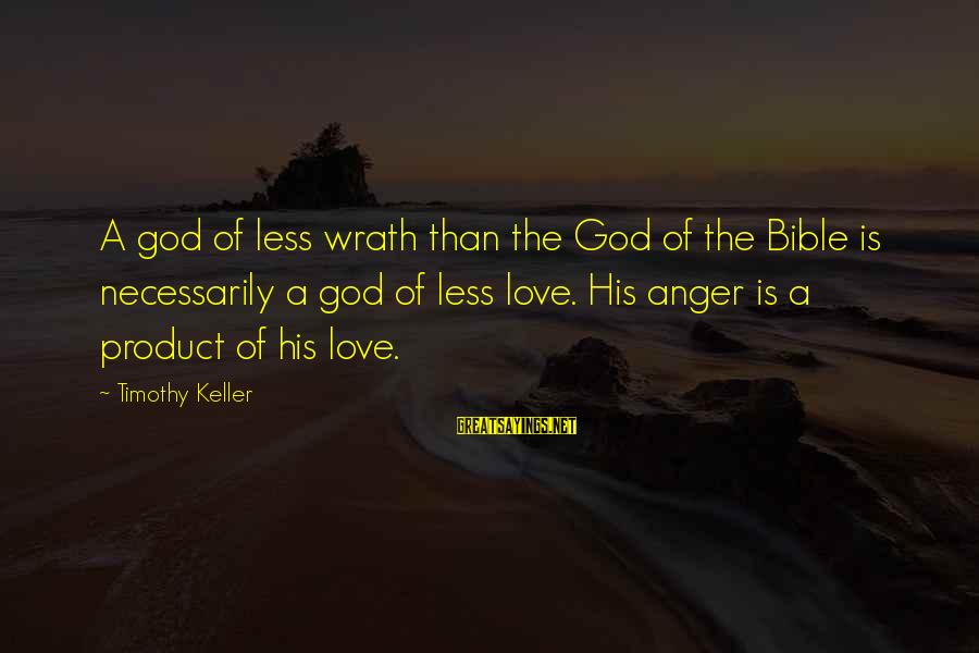Bible Wrath Of God Sayings By Timothy Keller: A god of less wrath than the God of the Bible is necessarily a god
