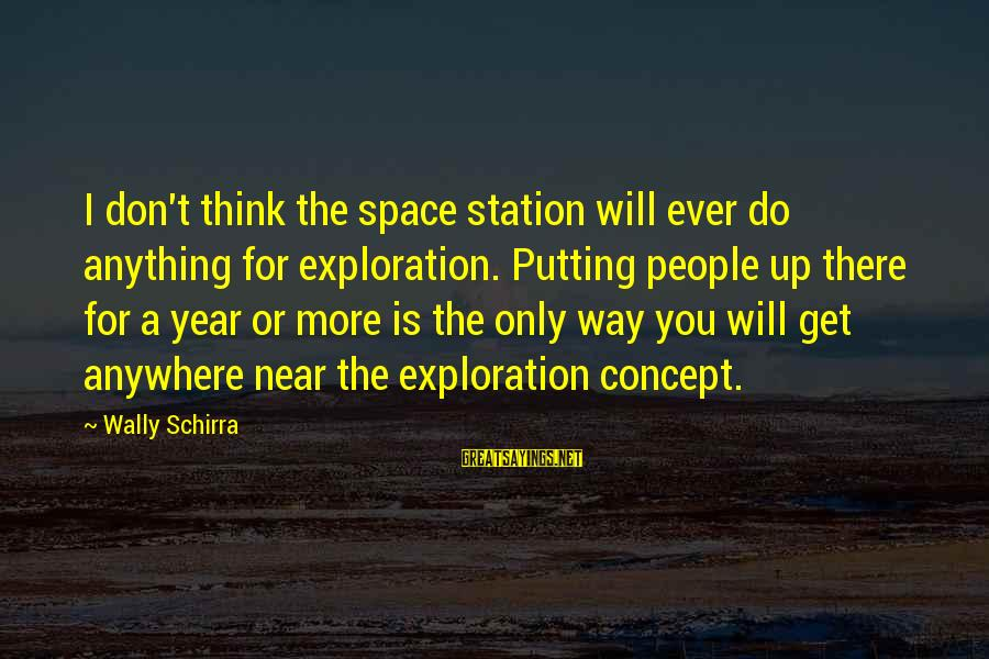 Bible Wrath Of God Sayings By Wally Schirra: I don't think the space station will ever do anything for exploration. Putting people up