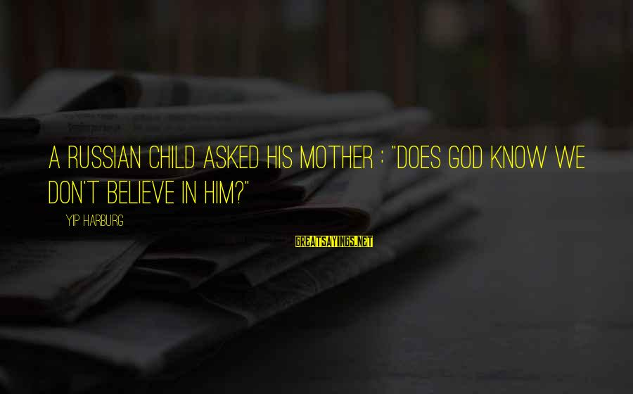 """Bible Wrath Of God Sayings By Yip Harburg: A Russian child asked his mother : """"does God know we don't believe in Him?"""""""