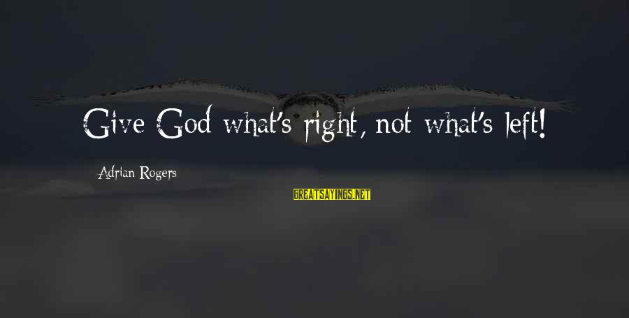Biblical Giving Sayings By Adrian Rogers: Give God what's right, not what's left!
