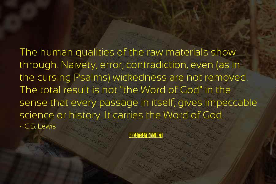 Biblical Giving Sayings By C.S. Lewis: The human qualities of the raw materials show through. Naivety, error, contradiction, even (as in