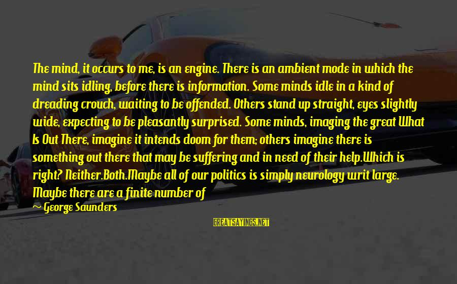 Biblical Giving Sayings By George Saunders: The mind, it occurs to me, is an engine. There is an ambient mode in
