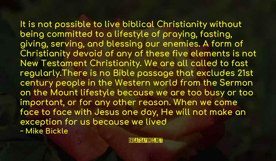 Biblical Giving Sayings By Mike Bickle: It is not possible to live biblical Christianity without being committed to a lifestyle of
