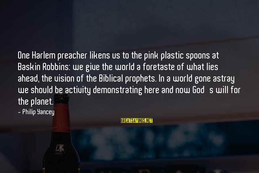 Biblical Giving Sayings By Philip Yancey: One Harlem preacher likens us to the pink plastic spoons at Baskin Robbins: we give