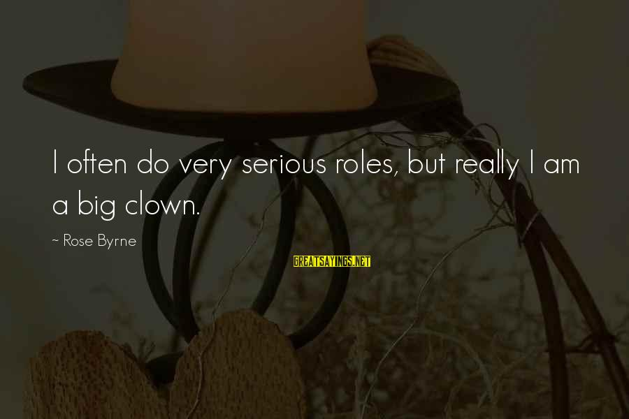 Biblical Giving Sayings By Rose Byrne: I often do very serious roles, but really I am a big clown.
