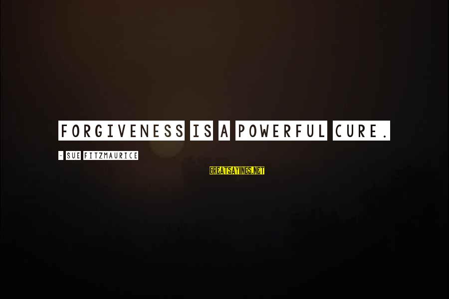 Biblical Giving Sayings By Sue Fitzmaurice: Forgiveness is a powerful cure.