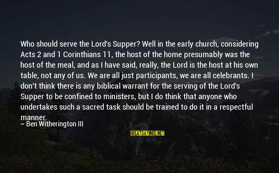Biblical Serving Sayings By Ben Witherington III: Who should serve the Lord's Supper? Well in the early church, considering Acts 2 and
