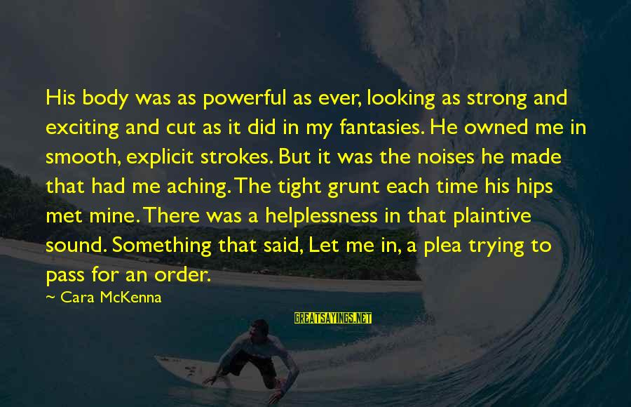 Biblical Serving Sayings By Cara McKenna: His body was as powerful as ever, looking as strong and exciting and cut as