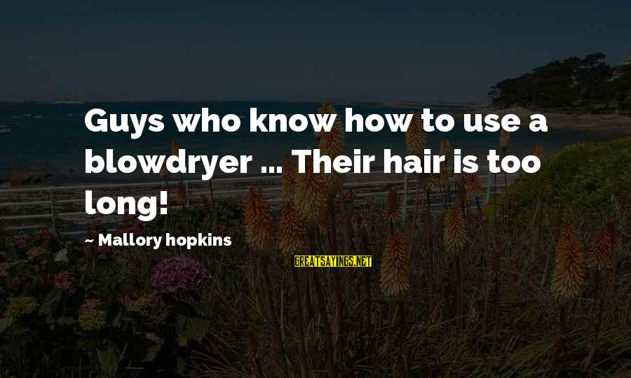 Biblical Serving Sayings By Mallory Hopkins: Guys who know how to use a blowdryer ... Their hair is too long!