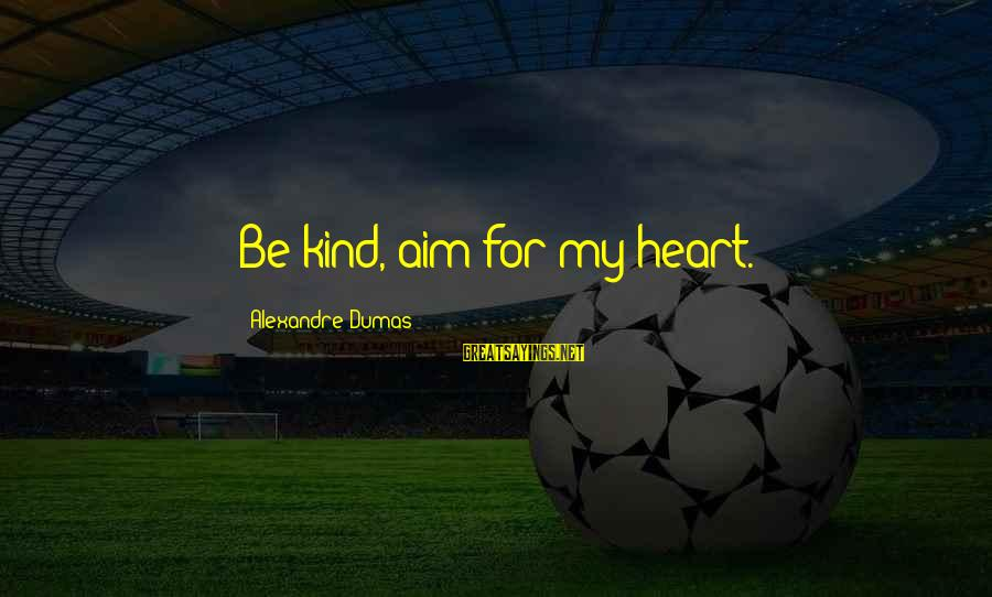 Big Brother Mzansi Sayings By Alexandre Dumas: Be kind, aim for my heart.