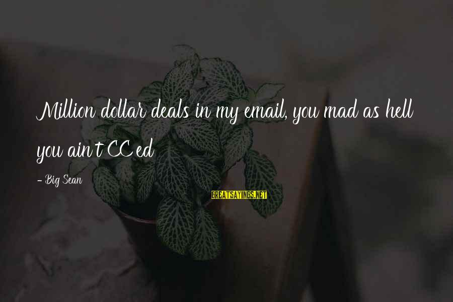 Big Deals Sayings By Big Sean: Million dollar deals in my email, you mad as hell you ain't CC'ed