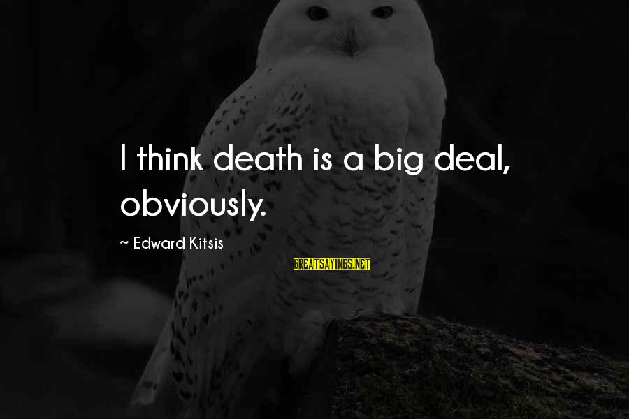 Big Deals Sayings By Edward Kitsis: I think death is a big deal, obviously.