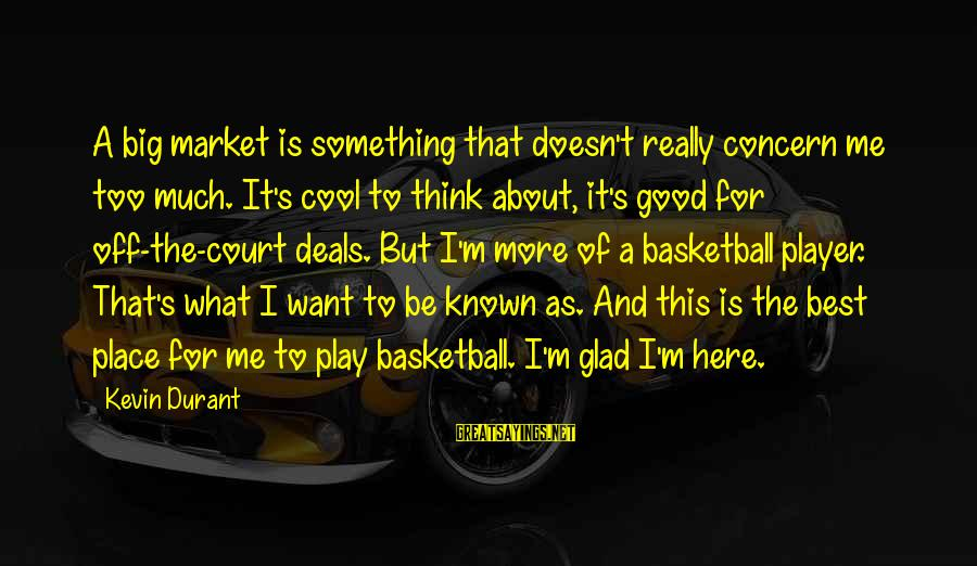 Big Deals Sayings By Kevin Durant: A big market is something that doesn't really concern me too much. It's cool to