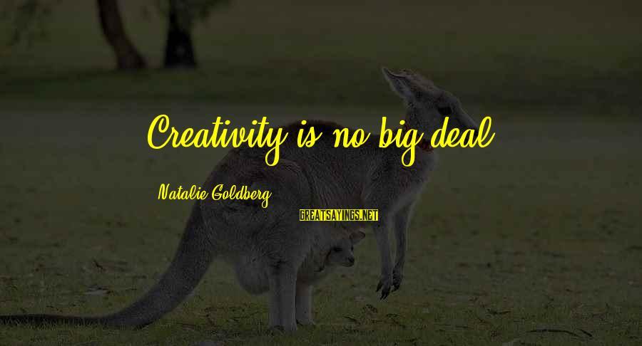 Big Deals Sayings By Natalie Goldberg: Creativity is no big deal.