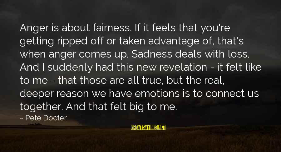 Big Deals Sayings By Pete Docter: Anger is about fairness. If it feels that you're getting ripped off or taken advantage