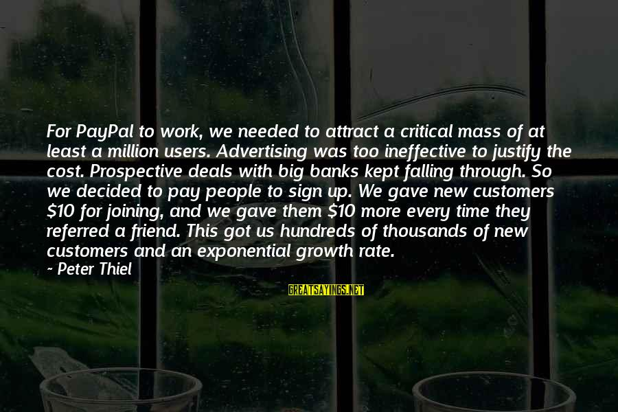 Big Deals Sayings By Peter Thiel: For PayPal to work, we needed to attract a critical mass of at least a