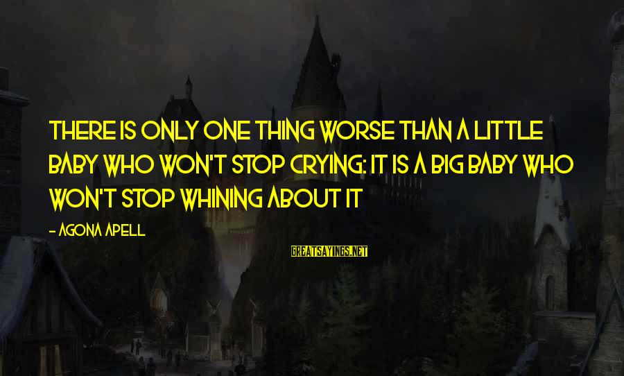 Big Family Sayings By Agona Apell: There is only one thing worse than a little baby who won't stop crying: it