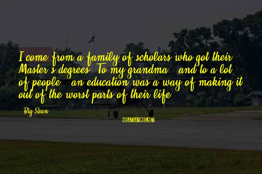Big Family Sayings By Big Sean: I come from a family of scholars who got their Master's degrees. To my grandma