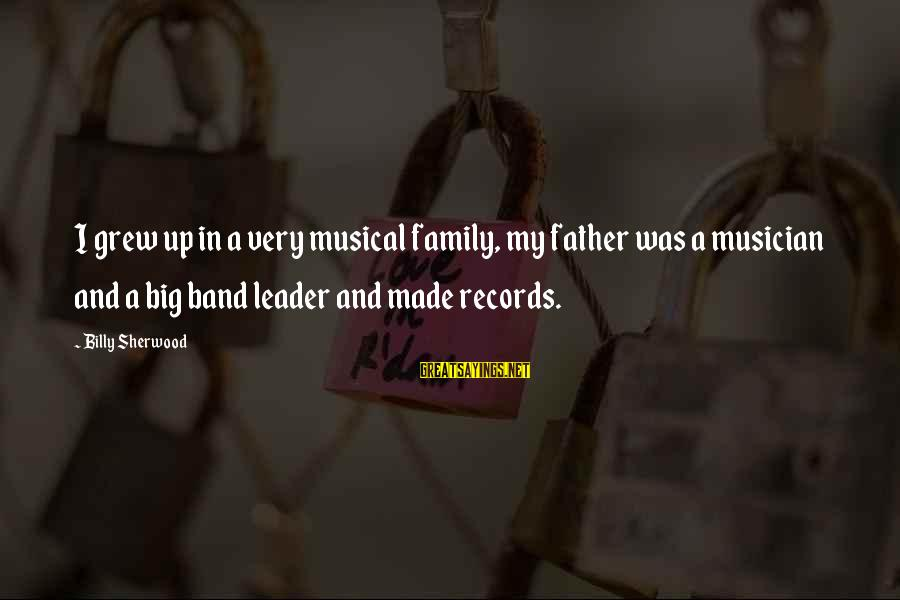 Big Family Sayings By Billy Sherwood: I grew up in a very musical family, my father was a musician and a