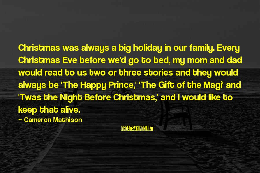 Big Family Sayings By Cameron Mathison: Christmas was always a big holiday in our family. Every Christmas Eve before we'd go