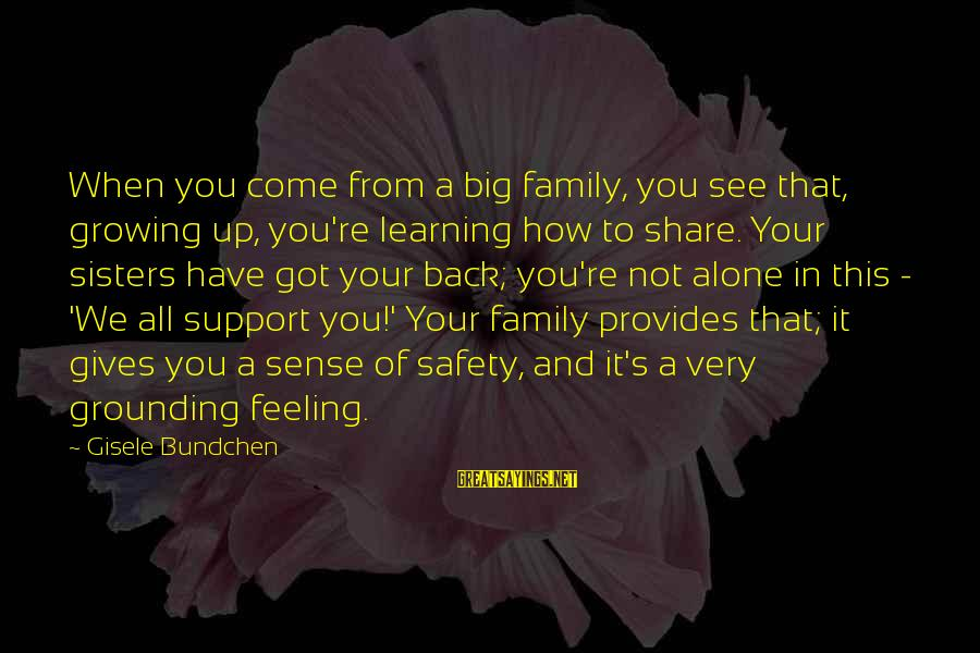 Big Family Sayings By Gisele Bundchen: When you come from a big family, you see that, growing up, you're learning how
