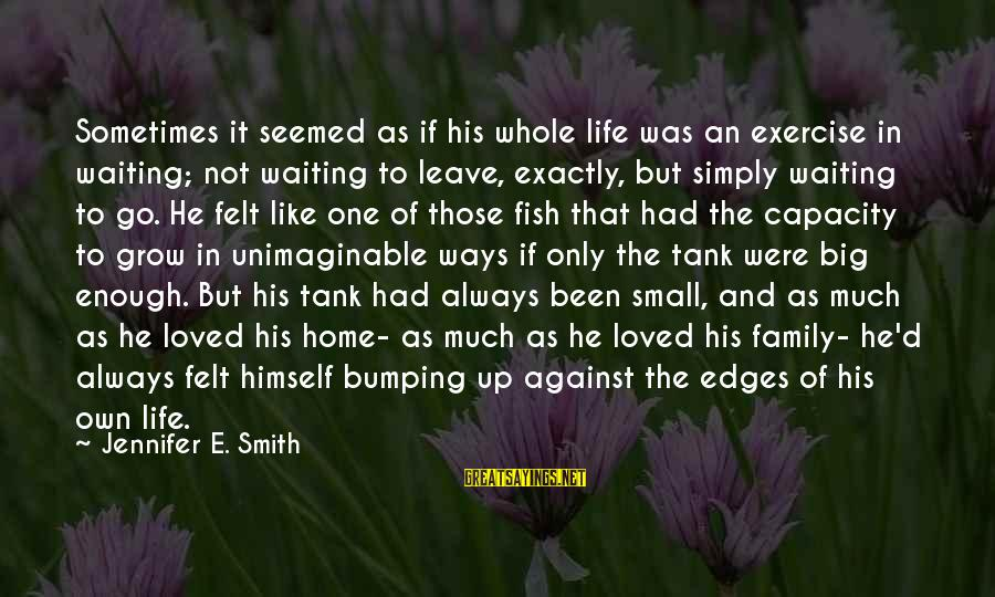 Big Family Sayings By Jennifer E. Smith: Sometimes it seemed as if his whole life was an exercise in waiting; not waiting