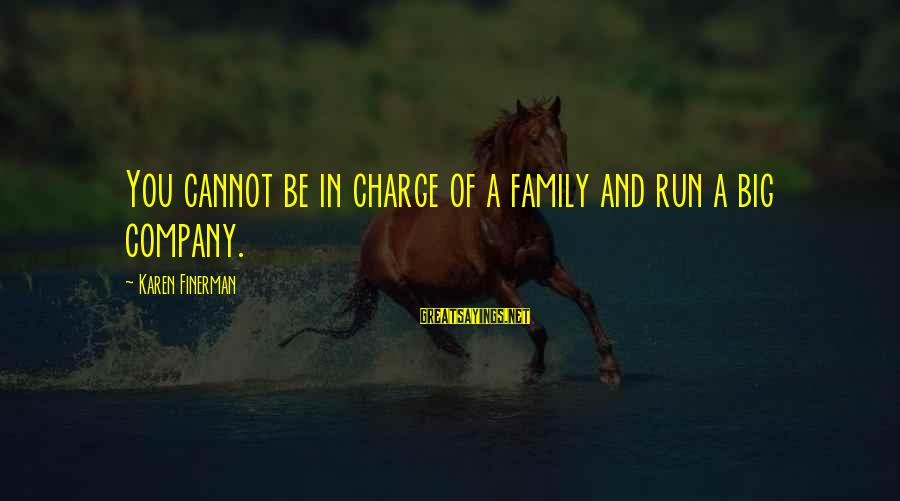 Big Family Sayings By Karen Finerman: You cannot be in charge of a family and run a big company.