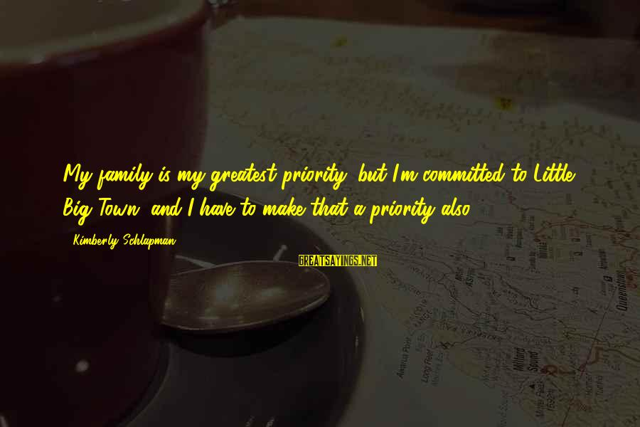 Big Family Sayings By Kimberly Schlapman: My family is my greatest priority, but I'm committed to Little Big Town, and I
