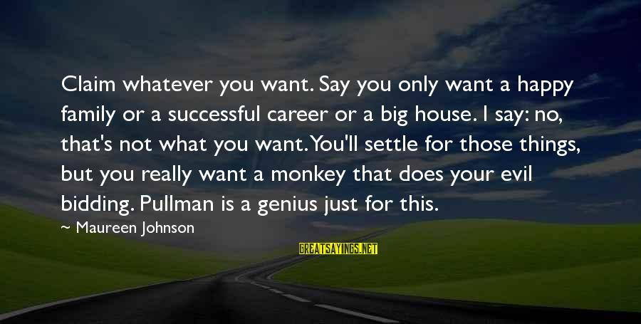 Big Family Sayings By Maureen Johnson: Claim whatever you want. Say you only want a happy family or a successful career