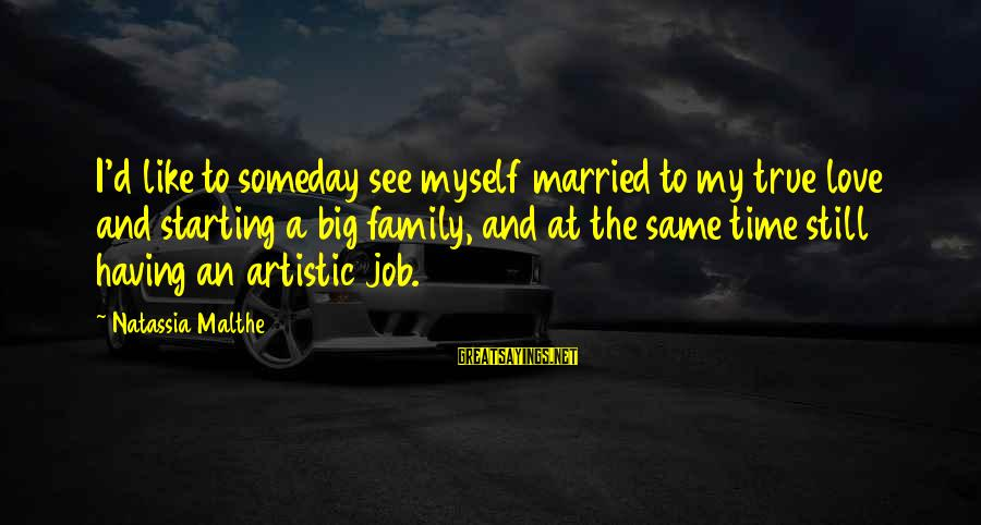 Big Family Sayings By Natassia Malthe: I'd like to someday see myself married to my true love and starting a big