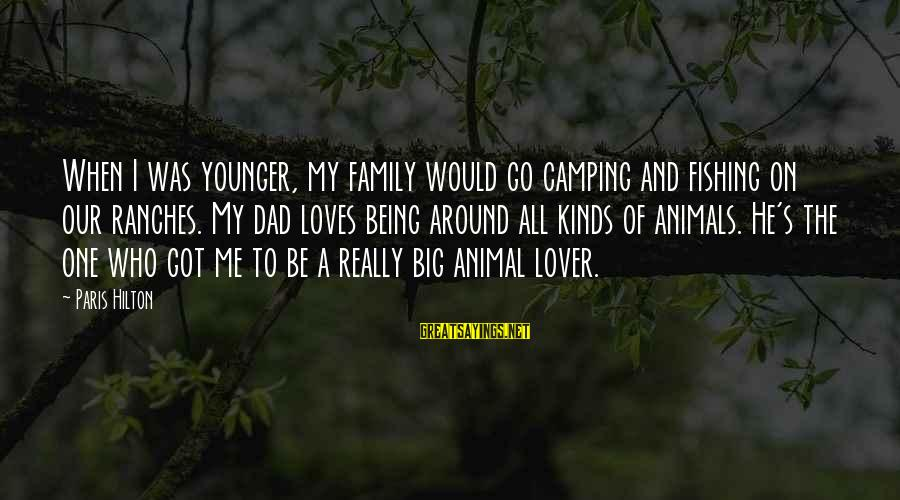 Big Family Sayings By Paris Hilton: When I was younger, my family would go camping and fishing on our ranches. My