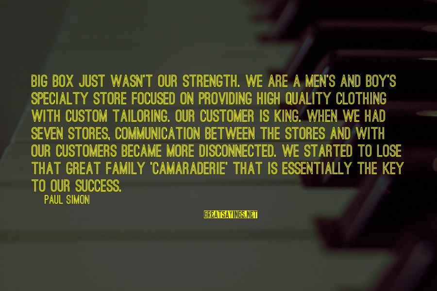 Big Family Sayings By Paul Simon: Big box just wasn't our strength. We are a men's and boy's specialty store focused