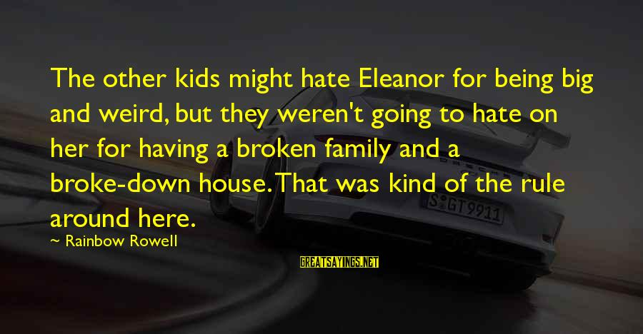 Big Family Sayings By Rainbow Rowell: The other kids might hate Eleanor for being big and weird, but they weren't going