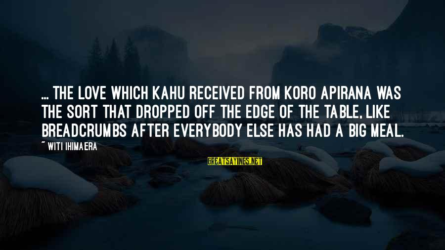 Big Family Sayings By Witi Ihimaera: ... the love which Kahu received from Koro Apirana was the sort that dropped off